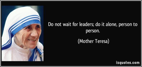 quote-do-not-wait-for-leaders-do-it-alone-person-to-person-mother-teresa-290466