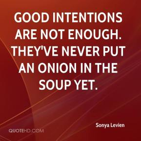 sonya-levien-good-intentions-are-not-enough-theyve-never-put-an-onion